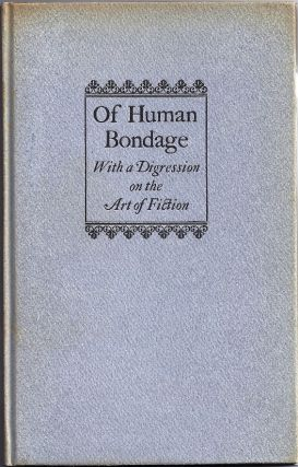 OF HUMAN BONDAGE WITH A DIGRESSION ON THE ART OF FICTION: AN ADDRESS BY W. SOMERSET MAUGHAM. W....