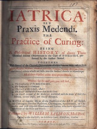 IATRICA: SEU PRAXIS MEDENDI. THE PRACTICE OF CURING BEING A MEDICINAL HISTORY OF MANY FAMOUS...