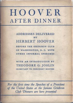 HOOVER AFTER DINNER. ADDRESSES DELIVERED BY HERBERT HOOVER BEFORE THE GRIDIRON CLUB OF...