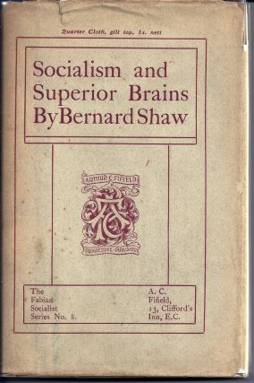 SOCIALISM AND SUPERIOR BRAINS. A REPLY TO MR. MALLOCK. George Bernard SHAW