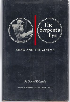 THE SERPENT'S EYE. SHAW AND THE CINEMA. George Bernard SHAW, Donald P. COSTELLO