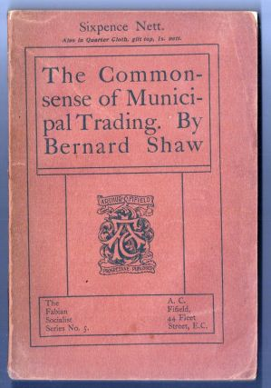 THE COMMON SENSE OF MUNICIPAL TRADING. George Bernard SHAW
