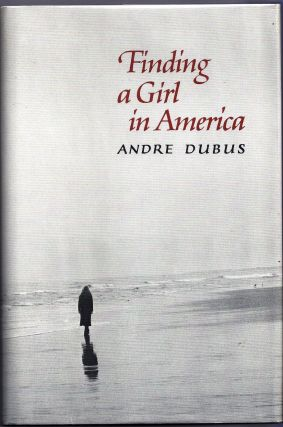FINDING A GIRL IN AMERICA. Andre DUBUS
