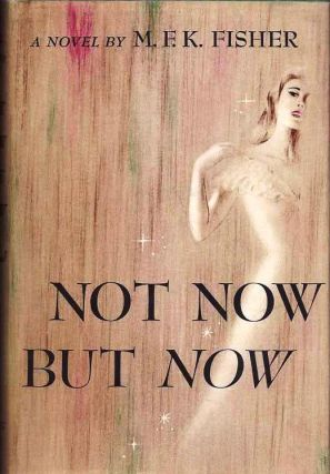 NOT NOW BUT NOW. M. F. K. FISHER