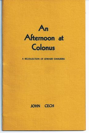 AN AFTERNOON AT COLONUS. A RECOLLECTION OF EDWARD DAHLBERG. John CECH
