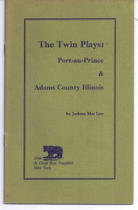 THE TWIN PLAYS: PORT-AU-PRINCE & ADAMS COUNTY ILLINOIS. Jackson MAC LOW