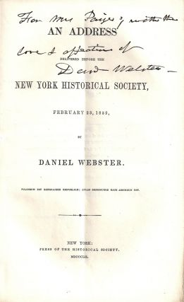 AN ADDRESS DELIVERED BEFORE THE NEW YORK HISTORICAL SOCIETY, FEBRUARY 23, 1852. Daniel WEBSTER