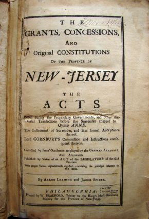 THE GRANTS, CONCESSIONS, AND ORIGINAL CONSTITUTIONS OF THE PROVINCE OF NEW-JERSEY. THE ACTS...