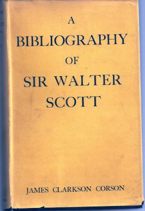 A BIBLIOGRAPHY OF SIR WALTER SCOTT. A CLASSIFIED AND ANNOTATED LIST OF BOOKS AND ARTICLES...