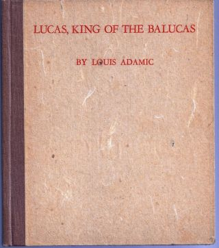 LUCAS, KING OF THE BALUCAS. Louis ADAMIC