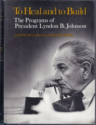 TO HEAL AND TO BUILD. THE PROGRAMS OF LYNDON B. JOHNSON