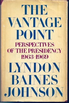 THE VANTAGE POINT: PERSPECTIVES OF THE PRESIDENCY 1963-1969. Lyndon B. JOHNSON