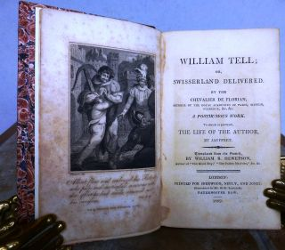 WILLIAM TELL; OR, SWISSERLAND DELIVERED. Chevalier De FLORIAN