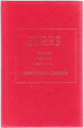 FIRES. ESSAYS POEMS STORIES. Raymond CARVER