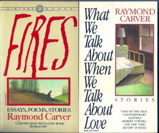 WHAT WE TALK ABOUT WHEN WE TALK ABOUT LOVE and FIRES. ESSAYS POEMS STORIES. Raymond CARVER