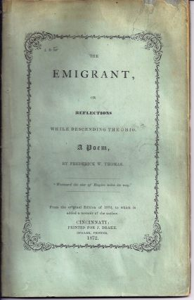 THE EMIGRANT, OR REFLECTIONS WHILE DESCENDING THE OHIO. A POEM. Frederick W. THOMAS