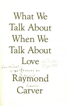 WHAT WE TALK ABOUT WHEN WE TALK ABOUT LOVE. Raymond CARVER