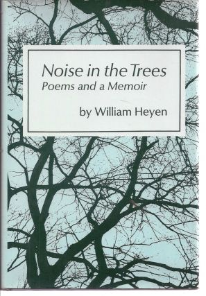 NOISE IN THE TREES. POEMS AND A MEMOIR. William HEYEN