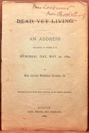 DEAD, YET LIVING. AN ADDRESS DELIVERED AT KEENE, N.H. MEMORIAL DAY, MAY 30, 1884. Oliver Wendell...
