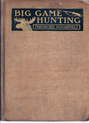 "BIG GAME HUNTING IN THE ROCKIES AND ON THE GREAT PLAINS: Comprising ""Hunting Trips of a Ranchman""..."