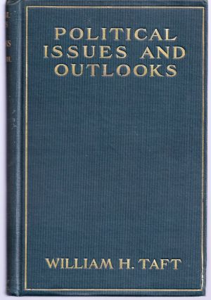 POLITICAL ISSUES AND OUTLOOKS. SPEECHES DELIVERED BETWEEN AUGUST, 1908, AND FEBRUARY, 1909....