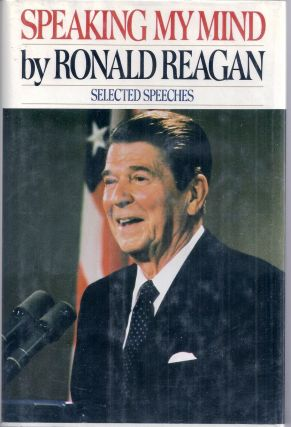 SPEAKING MY MIND: SELECTED SPEECHES. Ronald REAGAN