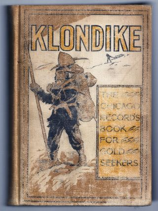 KLONDIKE. THE CHICAGO RECORD'S BOOK FOR GOLD SEEKERS. Rev. F. W. P. GREENWOOD, G. B. EMERSON