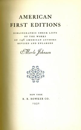 AMERICAN FIRST EDITIONS. Bibliographic Checklists of the Works of 146 American Authors. Merle...