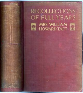RECOLLECTIONS OF FULL YEARS. William Howard TAFT, Mrs. William Howard TAFT