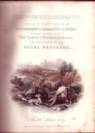 PERTH-SHIRE ILLUSTRATED: A SERIES OF SELECT VIEWS OF ITS PICTURESQUE AND ROMANTIC SCENERY,...