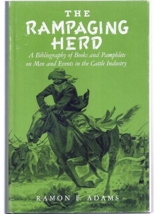 THE RAMPAGING HERD. A Bibliography of Books and Pamphlets on Men and Events in the Cattle...