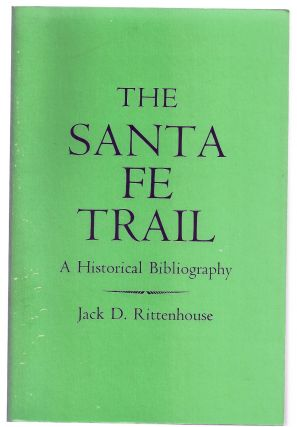 THE SANTA FE TRAIL. A HISTORICAL BIBLIOGRAPHY. Jack D. RITTENHOUSE