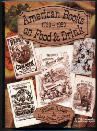 AMERICAN BOOKS ON FOOD AND DRINK. A BIBLIOGRAPHICAL CATALOG OF THE COOKBOOK COLLECTION HOUSED IN...