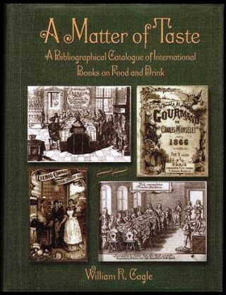 A MATTER OF TASTE. A BIBLIOGRAPHICAL CATALOGUE OF INTERNATIONAL BOOKS ON FOOD AND DRINK IN THE...