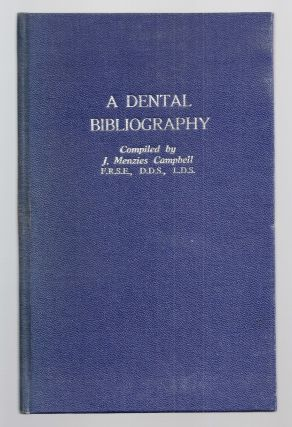 A DENTAL BIBLIOGRAPHY, BRITISH AND AMERICAN, 1682-1880, WITH AN INDEX OF AUTHORS. J. Menzies...
