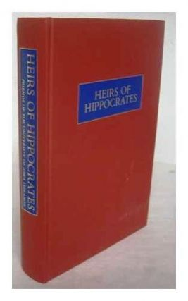 HEIRS OF HIPPOCRATES. THE DEVELOPMENT OF MEDICINE IN A CATALOGUE OF HISTORIC BOOKS IN THE HEALTH...