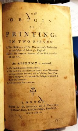 THE ORIGIN OF PRINTING: IN TWO ESSAYS: I. THE SUBSTANCE OF DR. MIDDLETON'S DISSERTATION ON THE...