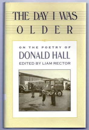 THE DAY I WAS OLDER. ON THE POETRY OF DONALD HALL. Donald HALL, Liam RECTOR
