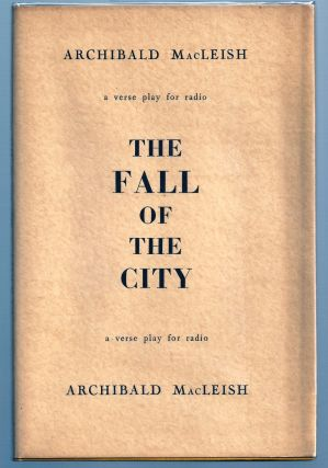 THE FALL OF THE CITY. A Verse Play for Radio. Archibald MACLEISH