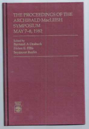 THE PROCEEDINGS OF THE ARCHIBALD MACLEISH SYMPOSIUM, MAY 7-8, 1982. Archibald MACLEISH, Bernard...