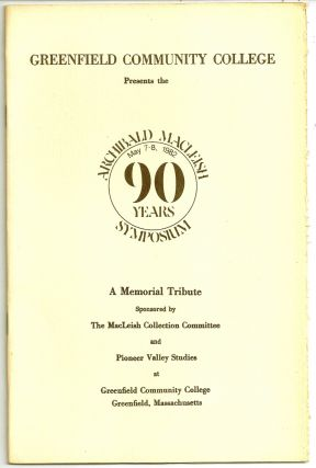GREENFIELD COMMUNITY COLLEGE PRESENTS THE ARCHIBALD MacLEISH SYMPOSIUM. May 7-8, 1982. 90 Years....